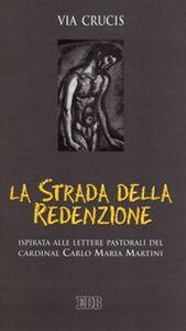 Foto Cover di La strada della redenzione. Via crucis. Ispirata alle lettere pastorali del cardinal Carlo Maria Martini, Libro di  edito da EDB