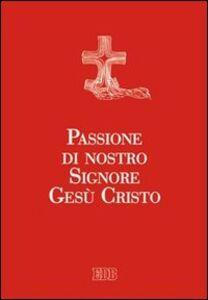 Foto Cover di Passione di nostro Signore Gesù Cristo. Ediz. a caratteri grandi, Libro di  edito da EDB