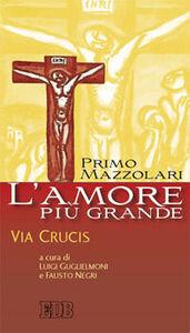 Libro L' amore più grande. Via crucis Primo Mazzolari