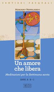 Foto Cover di Un amore che libera. Sentieri pasquali. Meditazioni per la Settimana santa Anni A-B-C, Libro di Mariano Pappalardo, edito da EDB