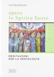 Spero lo Spirito Santo. Meditazioni per la Pentecoste