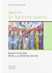 Libro Spero lo Spirito Santo. Meditazioni per la Pentecoste MichaelDavide Semeraro