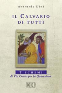 Libro Il calvario di tutti. 7 schemi di Via Crucis per la Quaresima Averardo Dini
