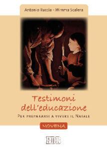 Foto Cover di Testimoni dell'educazione. Per prepararsi a vivere il Natale. Novena, Libro di Antonio Ruccia,Mimma Scalera, edito da EDB