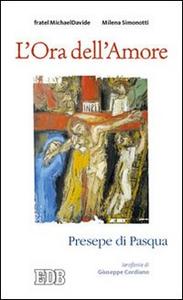 Libro L' ora dell'amore. Presepe di Pasqua. Ierofanie di Giuseppe Cordiano MichaelDavide Semeraro , Milena Simonotti