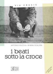 Foto Cover di I beati sotto la croce. Via Crucis. Ediz. a caratteri grandi, Libro di Antonio Ruccia,Mimma Scalera, edito da EDB