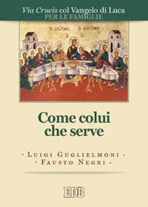 Libro Come colui che serve. Via Crucis per le famiglie col Vangelo di Luca Luigi Guglielmoni , Fausto Negri