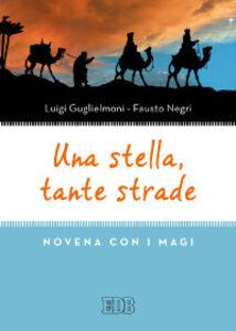Libro Una stella, tante strade. Novena con i Magi Luigi Guglielmoni , Fausto Negri