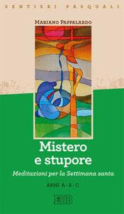 Libro Mistero e stupore. Sentieri pasquali. Meditazioni per la Settimana santa. Anni A-B-C Mariano Pappalardo