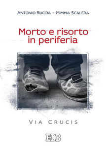 Libro Morto e risorto in periferia. Via Crucis Antonio Ruccia , Mimma Scalera