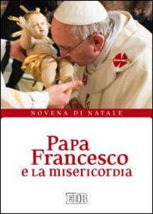 Libro Papa Francesco e la misericordia. Novena di Natale