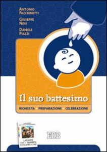 Libro Il suo battesimo. Richiesta, preparazione, celebrazione Antonio Facchinetti , Giuseppe Nevi , Daniele Piazzi
