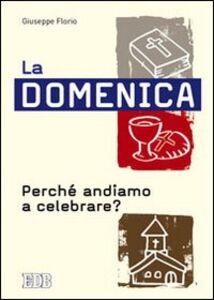 Foto Cover di La domenica. Perché andiamo a celebrare?, Libro di Giuseppe Florio, edito da EDB