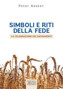 Foto Cover di Simboli e riti della fede. La celebrazione dei sacramenti, Libro di Peter Köster, edito da EDB