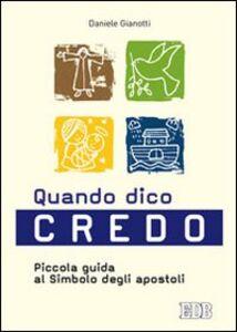 Foto Cover di Quando dico credo. Piccola guida al simbolo degli apostoli, Libro di Daniele Gianotti, edito da EDB