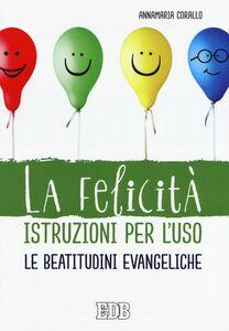 Libro La felicità istruzioni per l'uso. Le beatitudini evangeliche Annamaria Corallo