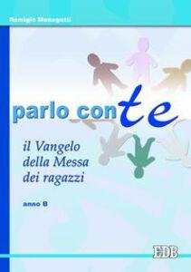 Foto Cover di Parlo con te. Il Vangelo della Messa dei ragazzi. Anno B, Libro di Remigio Menegatti, edito da EDB