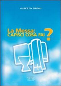 Foto Cover di La messa: capisci cosa fai?, Libro di Alberto Zironi, edito da EDB