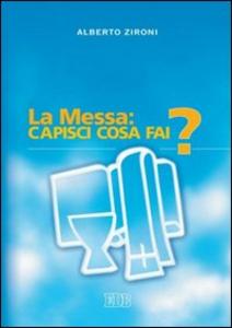 Libro La messa: capisci cosa fai? Alberto Zironi