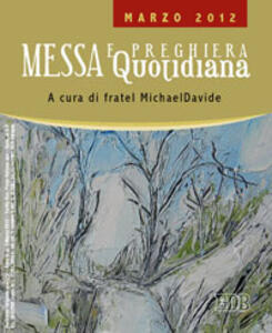 Messa quotidiana. Riflessioni di fratel MichaelDavide. Marzo 2012