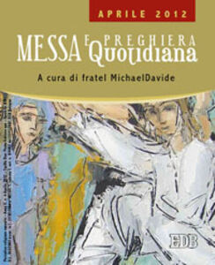 Libro Messa quotidiana. Riflessioni di fratel MichaelDavide. Aprile 2012 MichaelDavide Semeraro