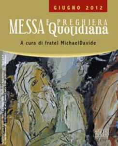Foto Cover di Messa quotidiana. Riflessioni di fratel MichaelDavide. Giugno 2012, Libro di MichaelDavide Semeraro, edito da EDB