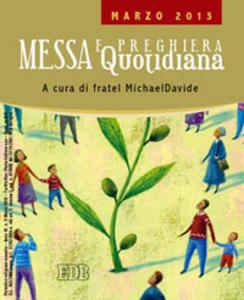 Libro Messa quotidiana. Riflessioni di fratel MichaelDavide. Marzo 2013 MichaelDavide Semeraro