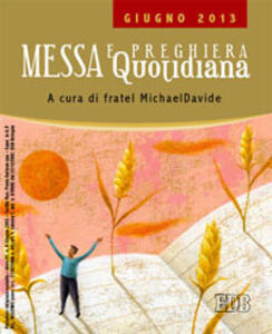 Messa quotidiana. Riflessioni di fratel MichaelDavide. Giugno 2013
