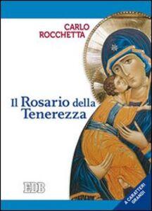 Libro Il rosario della tenerezza. Ediz. a caratteri grandi Carlo Rocchetta