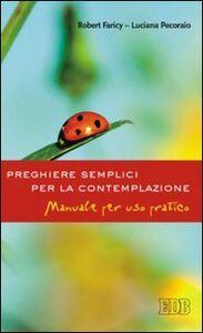 Foto Cover di Preghiere semplici per la contemplazione. Manuale per uso pratico, Libro di Robert Faricy,Luciana Pecoraio, edito da EDB