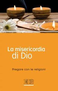 Foto Cover di La misericordia di Dio. Pregare con le religioni, Libro di  edito da EDB