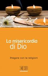 La misericordia di Dio. Pregare con le religioni