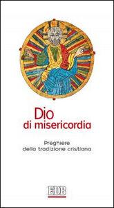 Foto Cover di Dio di misericordia. Preghiere della tradizione cristiana, Libro di  edito da EDB