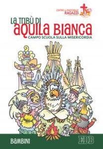 Libro La tribù di Aquila Bianca. Campo scuola sulla misericordia. Bambini