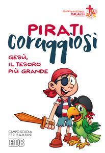 Pirati coraggiosi. Gesù, il tesoro più grande. Campo scuola per bambini
