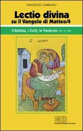 «Lectio divina» su il Vangelo di Matteo. Vol. 4: Il Battista, i detti, le parabole (cc. 11-13).