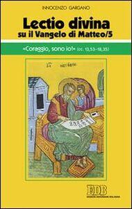 Libro «Lectio divina» su il Vangelo di Matteo. Vol. 5: «Coraggio, sono io!». Guido I. Gargano