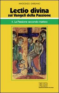 Libro «Lectio divina» sui Vangeli della passione. Vol. 4: La passione secondo Matteo. Guido I. Gargano