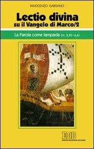 Libro «Lectio divina» su il Vangelo di Marco. Vol. 2: La parola come lampada (cc. 3,206,6). Guido I. Gargano