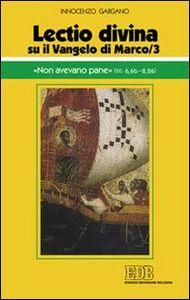 Libro «Lectio divina» su il Vangelo di Marco. Vol. 3: «Non avevano pane» (cc. 6,6b-8,26). Guido I. Gargano