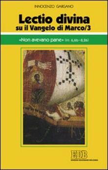 «Lectio divina» su il Vangelo di Marco. Vol. 3: «Non avevano pane» (cc. 6,6b-8,26)..pdf