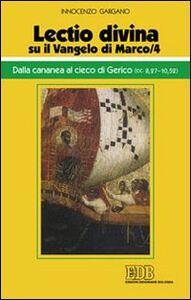 Foto Cover di «Lectio divina» su il Vangelo di Marco. Vol. 4: Dalla cananea al cieco di Gerico (cc. 8,27-10,52)., Libro di Guido I. Gargano, edito da EDB