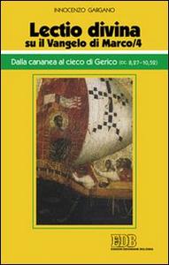 Libro «Lectio divina» su il Vangelo di Marco. Vol. 4: Dalla cananea al cieco di Gerico (cc. 8,27-10,52). Guido I. Gargano