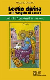 «Lectio divina» su il Vangelo di Luca. Vol. 6: L'altro è un'opportunità (LC 17-18;20-21).