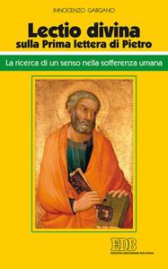 «Lectio divina» sulla Prima lettera di Pietro. La ricerca di un senso nella sofferenza umana