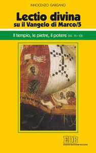 «Lectio divina» su il Vangelo di Marco. Vol. 5: tempio, le pietre, il potere (cc. 11-13), Il.