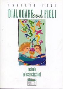 Dialogare con i figli. Metodo ed esercitazioni