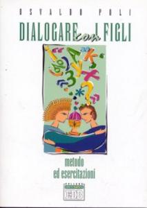 Libro Dialogare con i figli. Metodo ed esercitazioni Osvaldo Poli
