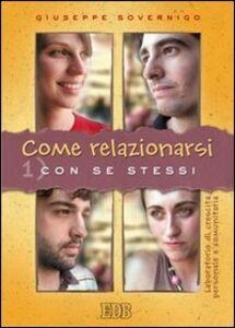 Foto Cover di Come relazionarsi. Laboratorio di crescita personale e comunitaria. Vol. 1: Con se stessi., Libro di Giuseppe Sovernigo, edito da EDB