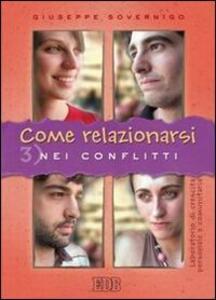 Come relazionarsi. Laboratorio di crescita personale e comunitaria. Vol. 3: Nei conflitti.